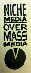 """Niche media over mass media"" - another of the concepts from Rework."